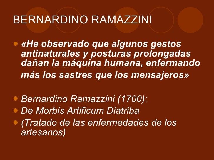 BERNARDINO RAMAZZINI <ul><li>«He observado que algunos gestos antinaturales y posturas prolongadas dañan la máquina humana...
