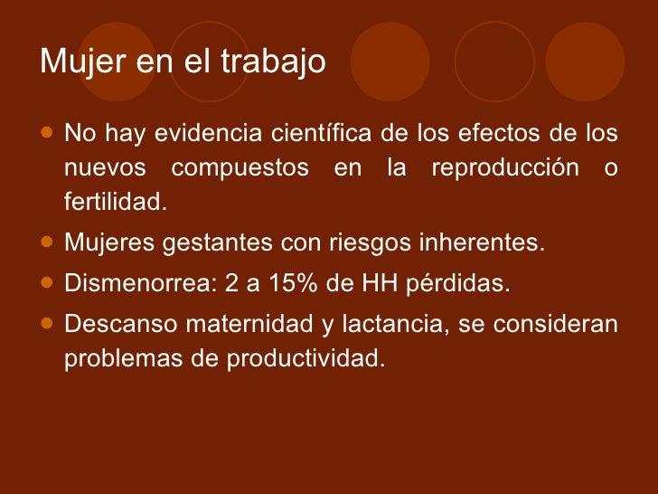 Mujer en el trabajo <ul><li>No hay evidencia científica de los efectos de los nuevos compuestos en la reproducción o ferti...