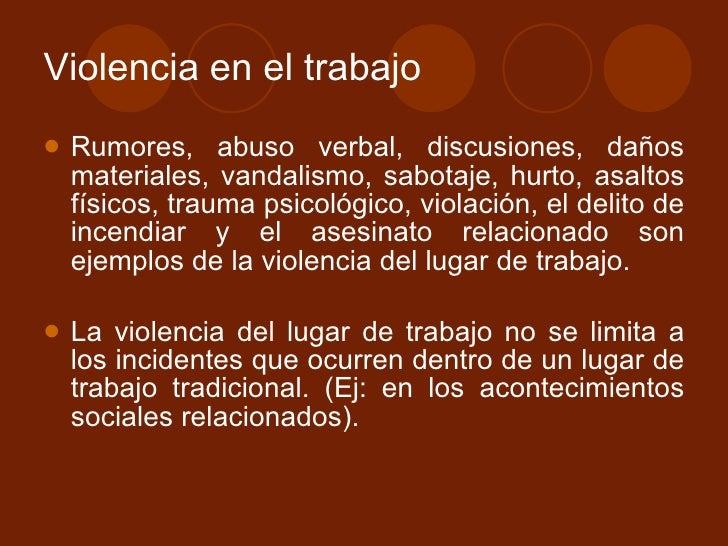 Violencia en el trabajo <ul><li>Rumores, abuso verbal, discusiones, daños materiales, vandalismo, sabotaje, hurto, asaltos...