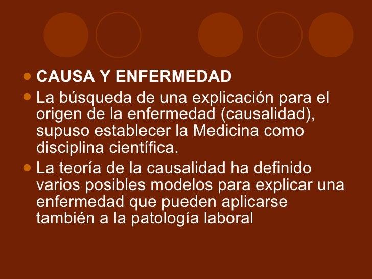 <ul><li>CAUSA Y ENFERMEDAD </li></ul><ul><li>La búsqueda de una explicación para el origen de la enfermedad (causalidad), ...