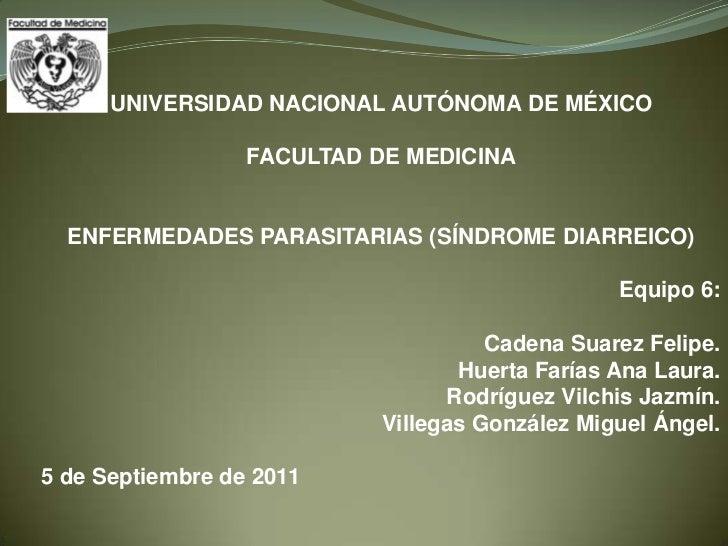 UNIVERSIDAD NACIONAL AUTÓNOMA DE MÉXICO                  FACULTAD DE MEDICINA  ENFERMEDADES PARASITARIAS (SÍNDROME DIARREI...