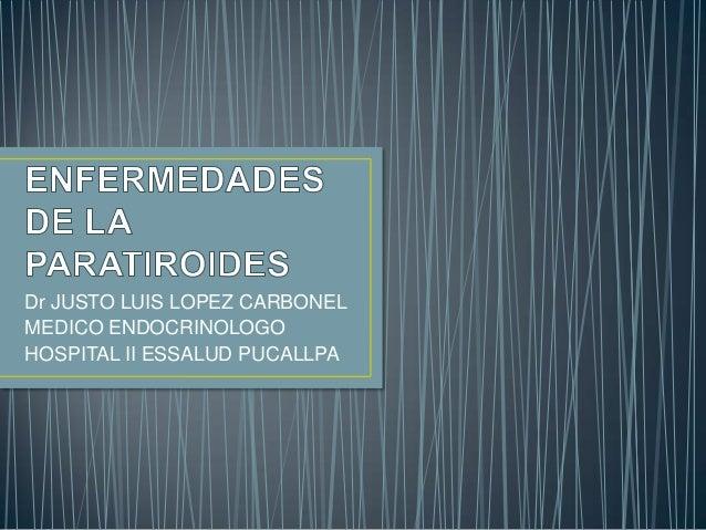 Dr JUSTO LUIS LOPEZ CARBONEL MEDICO ENDOCRINOLOGO HOSPITAL II ESSALUD PUCALLPA
