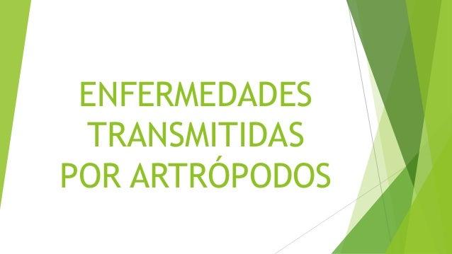 ENFERMEDADES TRANSMITIDAS POR ARTRÓPODOS