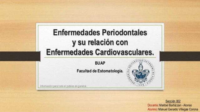 Enfermedades Periodontales y su relación con Enfermedades Cardiovasculares. BUAP Facultad de Estomatología. Información pa...