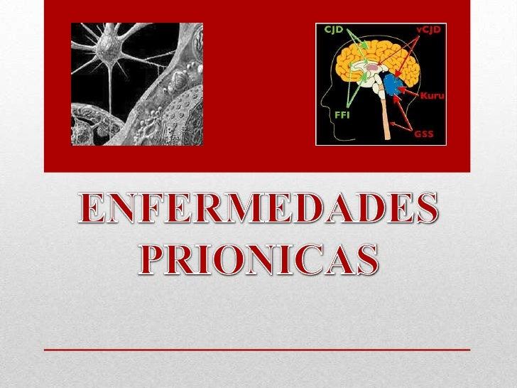 DEFINICIONLas enfermedades priónicas son procesosneurodegenerativos       producidos por elmetabolismo aberrante de una pr...