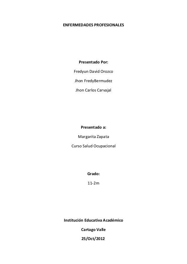 ENFERMEDADES PROFESIONALES       Presentado Por:     Fredyun David Orozco     Jhon FredyBermudez      Jhon Carlos Carvajal...