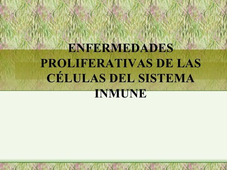 ENFERMEDADES PROLIFERATIVAS DE LAS CÉLULAS DEL SISTEMA INMUNE