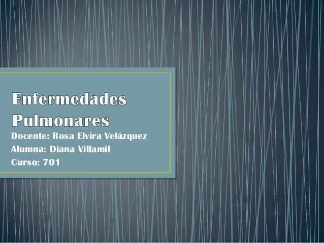 Docente: Rosa Elvira Velázquez Alumna: Diana Villamil Curso: 701