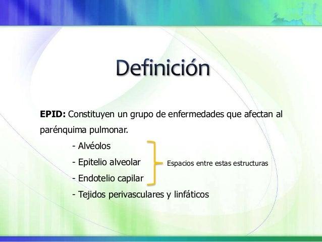 EPID: Constituyen un grupo de enfermedades que afectan al parénquima pulmonar. - Alvéolos - Epitelio alveolar - Endotelio ...
