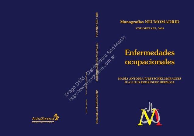 Enfermedades ocupacionales MARÍA ANTONIA JURETSCHKE MORAGUES JUAN LUIS RODRÍGUEZ HERMOSA Monografías NEUMOMADRID COD.ESDCR...