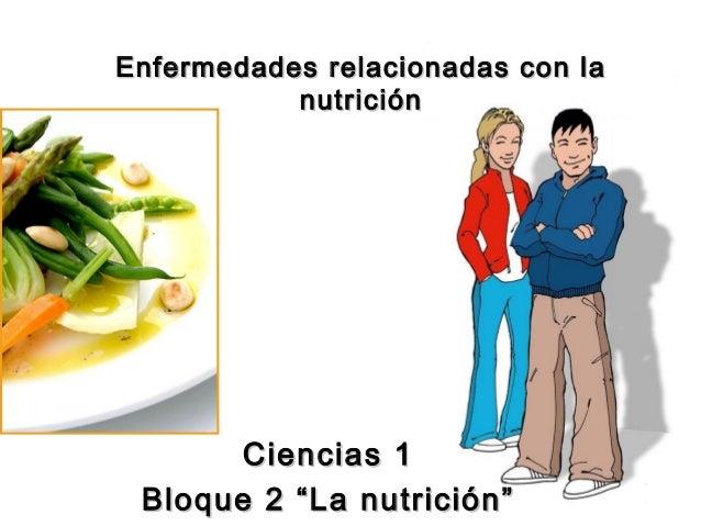 """Enfermedades relacionadas con la nutrición  Ciencias 1 Bloque 2 """"La nutrición"""""""