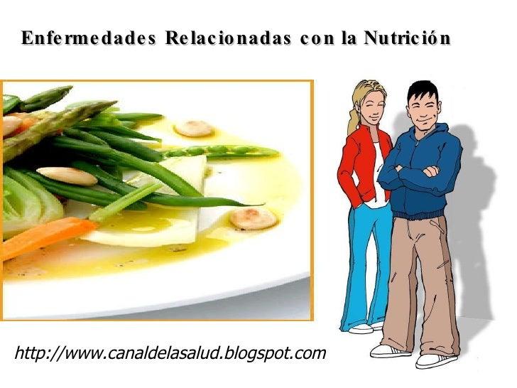 Enfermedades Relacionadas con la Nutrición http://www.canaldelasalud.blogspot.com