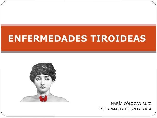 MARÍA CÓLOGAN RUIZR3 FARMACIA HOSPITALARIAENFERMEDADES TIROIDEAS