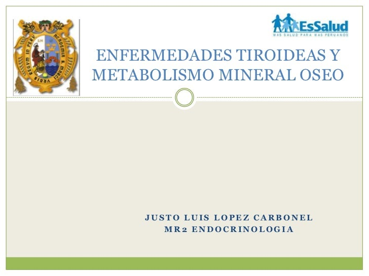 ENFERMEDADES TIROIDEAS YMETABOLISMO MINERAL OSEO     JUSTO LUIS LOPEZ CARBONEL        MR2 ENDOCRINOLOGIA