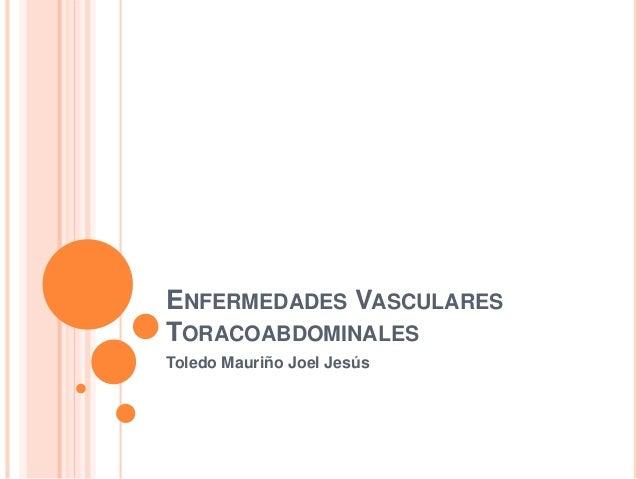 ENFERMEDADES VASCULARES TORACOABDOMINALES Toledo Mauriño Joel Jesús