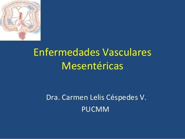 Enfermedades Vasculares Mesentéricas Dra. Carmen Lelis Céspedes V. PUCMM