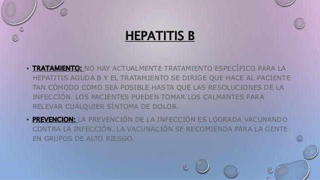 HEPATITIS B • TRATAMIENTO: NO HAY ACTUALMENTE TRATAMIENTO ESPECÍFICO PARA LA HEPATITIS AGUDA B Y EL TRATAMIENTO SE DIRIGE ...