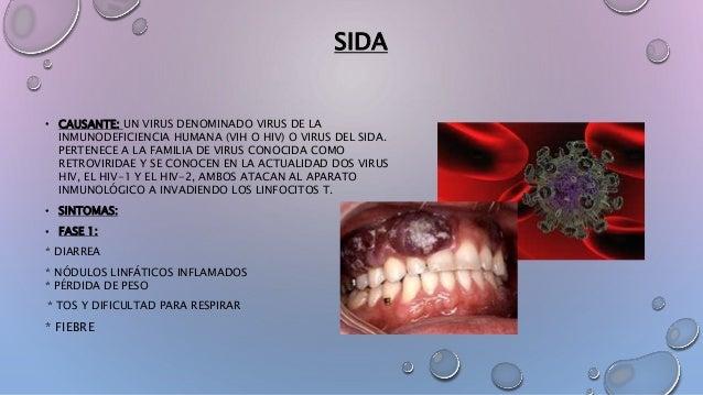 SIDA • CAUSANTE: UN VIRUS DENOMINADO VIRUS DE LA INMUNODEFICIENCIA HUMANA (VIH O HIV) O VIRUS DEL SIDA. PERTENECE A LA FAM...