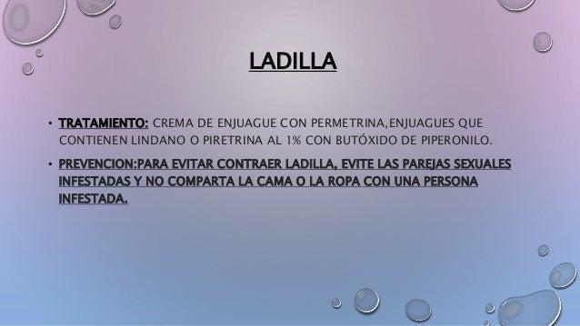 LADILLA • TRATAMIENTO: CREMA DE ENJUAGUE CON PERMETRINA,ENJUAGUES QUE CONTIENEN LINDANO O PIRETRINA AL 1% CON BUTÓXIDO DE ...