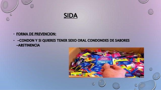 SIDA • FORMA DE PREVENCION: • -CONDON Y SI QUIERES TENER SEXO ORAL CONDONDES DE SABORES -ABSTINENCIA