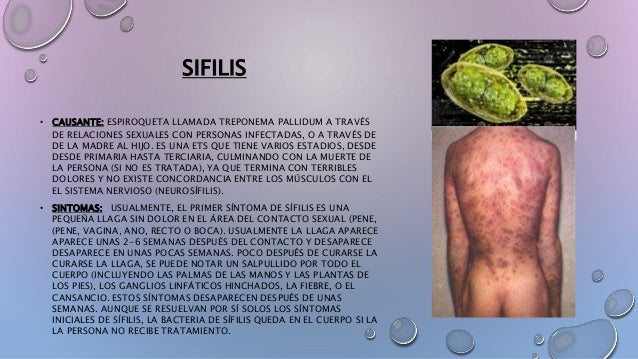 • CAUSANTE: ESPIROQUETA LLAMADA TREPONEMA PALLIDUM A TRAVÉS DE RELACIONES SEXUALES CON PERSONAS INFECTADAS, O A TRAVÉS DE ...