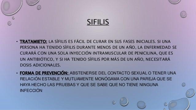 SIFILIS • TRATAMIETO: LA SÍFILIS ES FÁCIL DE CURAR EN SUS FASES INICIALES. SI UNA PERSONA HA TENIDO SÍFILIS DURANTE MENOS ...