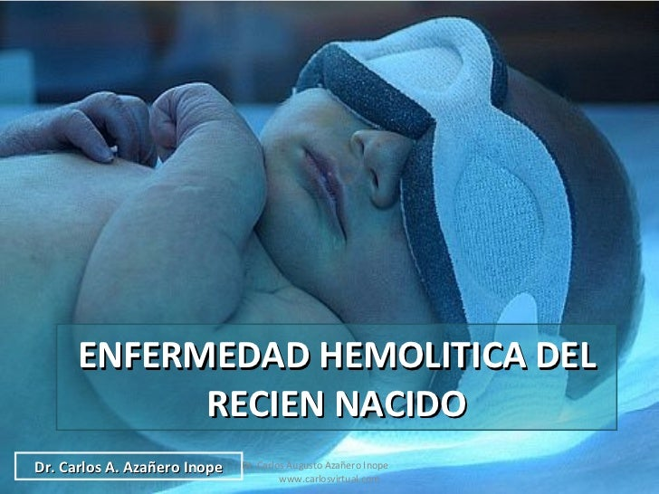 ENFERMEDAD HEMOLITICA DEL RECIEN NACIDO Dr. Carlos A. Azañero Inope Dr. Carlos Augusto Azañero Inope  www.carlosvirtual.com