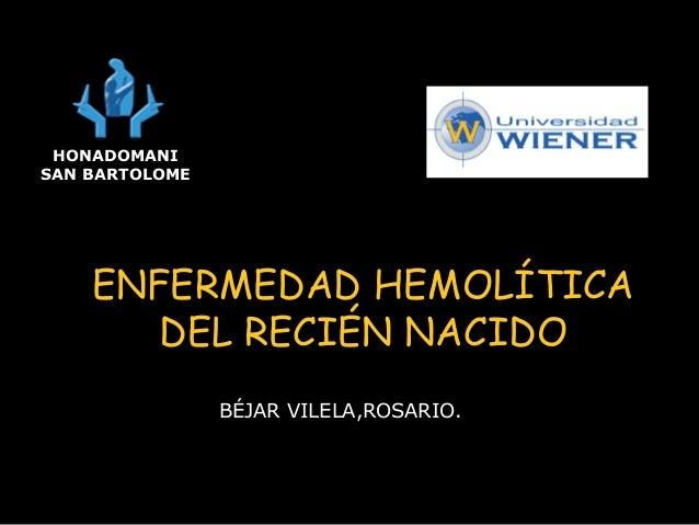 ENFERMEDAD HEMOLÍTICA DEL RECIÉN NACIDO BÉJAR VILELA,ROSARIO. HONADOMANI SAN BARTOLOME