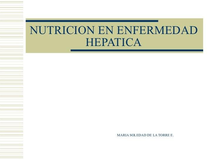 NUTRICION EN ENFERMEDAD HEPATICA MARIA SOLEDAD DE LA TORRE E.