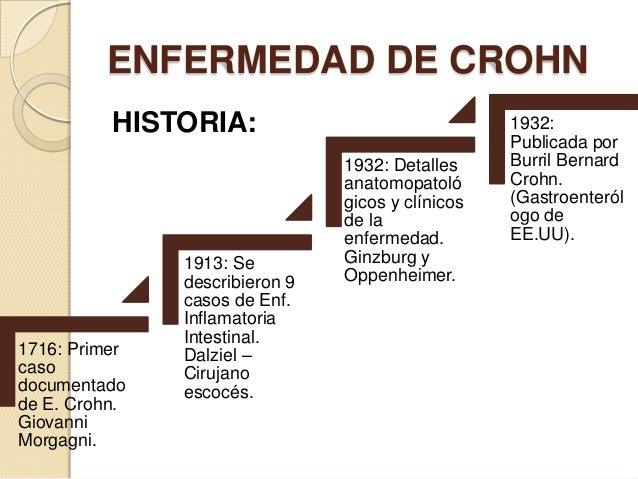 ENFERMEDAD DE CROHN HISTORIA:  1716: Primer caso documentado de E. Crohn. Giovanni Morgagni.  1913: Se describieron 9 caso...
