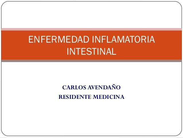 ENFERMEDAD INFLAMATORIA INTESTINAL  CARLOS AVENDAÑO RESIDENTE MEDICINA