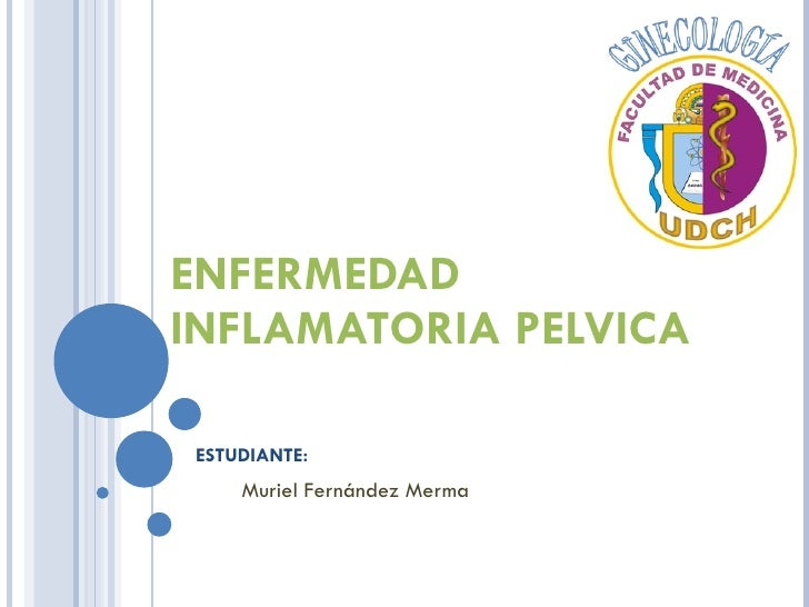 ENFERMEDAD INFLAMATORIA PELVICA Muriel Fernández Merma ESTUDIANTE: