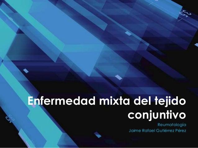 Enfermedad mixta del tejido                conjuntivo                              Reumatología                 Jaime Rafa...