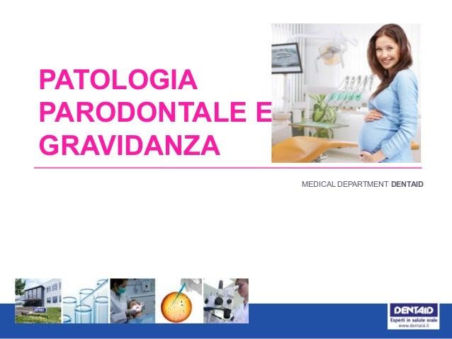 PATOLOGIA PARODONTALE E GRAVIDANZA MEDICAL DEPARTMENT DENTAID