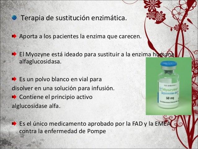 • Myozyme se utiliza en infusión intravenosa de 20 mg/kg de peso corporal, una vez cada 2 semanas. Puede administrarse a n...