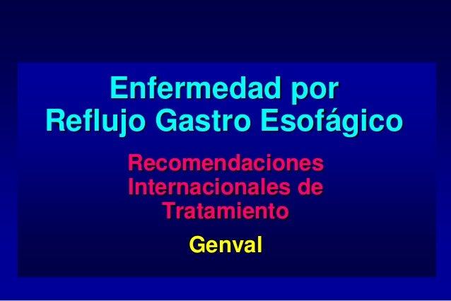 Enfermedad porReflujo Gastro Esofágico     Recomendaciones     Internacionales de         Tratamiento          Genval