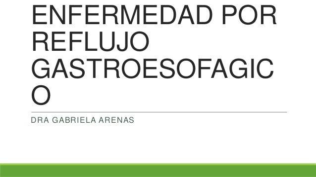 ENFERMEDAD PORREFLUJOGASTROESOFAGICODRA GABRIELA ARENAS