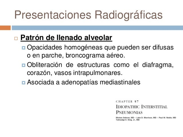Manifestaciones radiográficas Patrón intersticial (nodular, linear, reticular) Infiltrado por células inflamatorias Col...