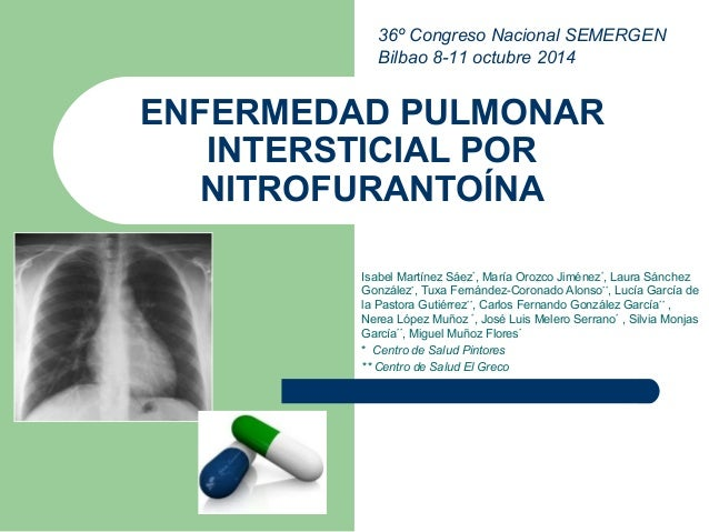 36º Congreso Nacional SEMERGEN  Bilbao 8-11 octubre 2014  ENFERMEDAD PULMONAR  INTERSTICIAL POR  NITROFURANTOÍNA  Isabel M...