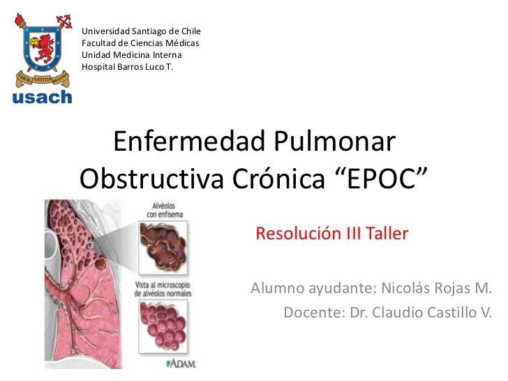 """Enfermedad Pulmonar Obstructiva Crónica """"EPOC""""<br />Universidad Santiago de Chile<br />Facultad de Ciencias Médicas<br />U..."""