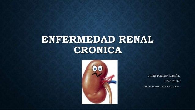 ENFERMEDAD RENAL  CRONICA  WILINGTON INGA ALBAÑIL  UPAO-PIURA  VIII CICLO-MEDICINA HUMANA