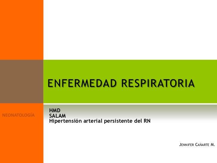 ENFERMEDAD RESPIRATORIAHMDSALAMHipertensión arterial persistente del RN                                           JENNIFER...