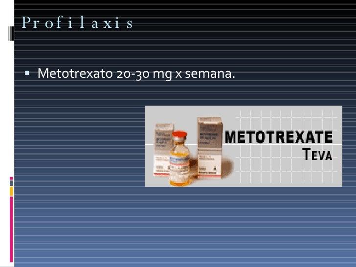 Profilaxis  <ul><li>Metotrexato 20-30 mg x semana. </li></ul>