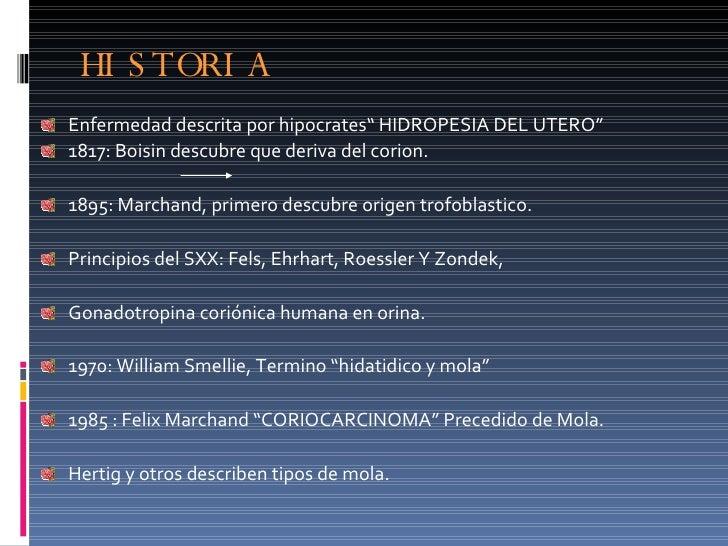 """HISTORIA <ul><li>Enfermedad descrita por hipocrates """" HIDROPESIA DEL UTERO"""" </li></ul><ul><li>1817: Boisin descubre que de..."""