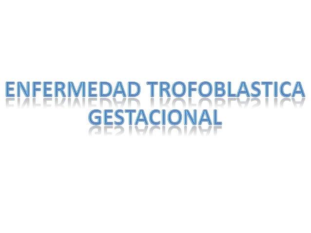 Generalidades  Definición: tumores placentarios relacionados con el embarazo  No es necesaria la confirmación histológic...