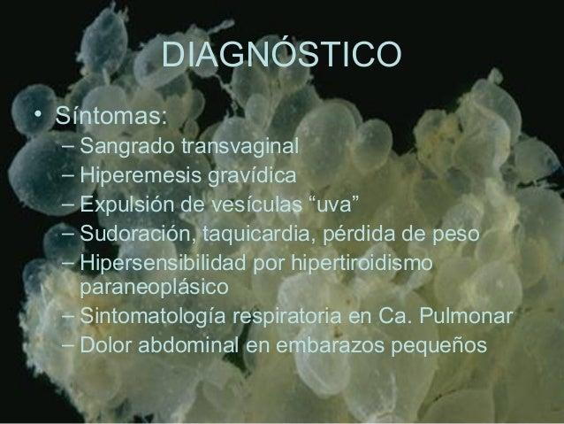 """DIAGNÓSTICO • Síntomas: – Sangrado transvaginal – Hiperemesis gravídica – Expulsión de vesículas """"uva"""" – Sudoración, taqui..."""