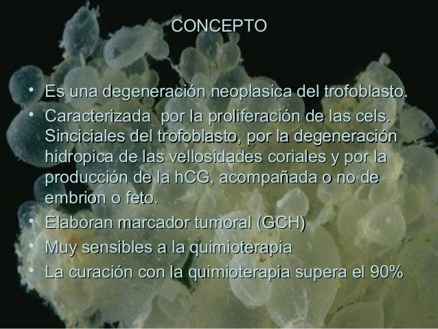 CONCEPTOCONCEPTO • Es una degeneración neoplasica del trofoblasto.Es una degeneración neoplasica del trofoblasto. • Caract...