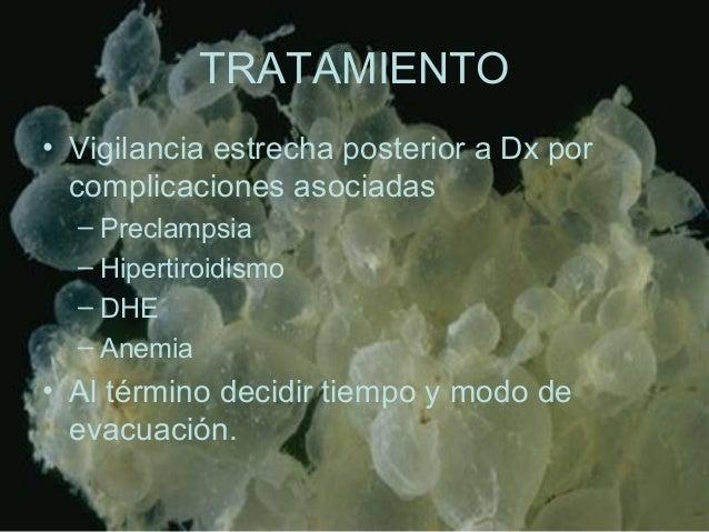 TRATAMIENTO • Vigilancia estrecha posterior a Dx por complicaciones asociadas – Preclampsia – Hipertiroidismo – DHE – Anem...
