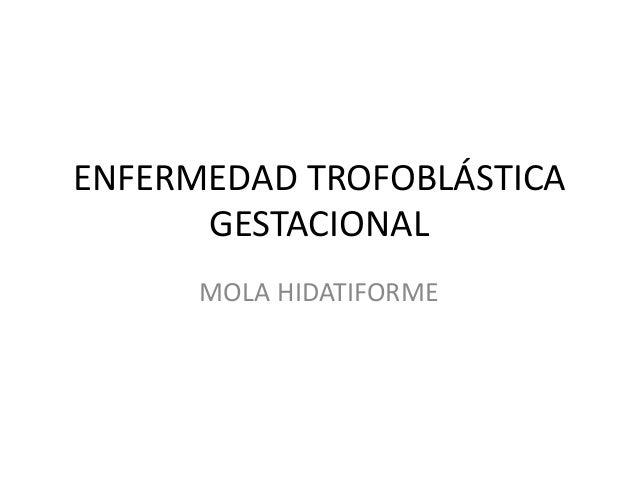 ENFERMEDAD TROFOBLÁSTICA GESTACIONAL MOLA HIDATIFORME