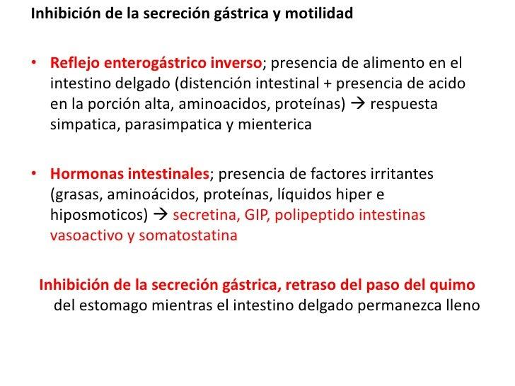 Inhibición de la secreción gástrica y motilidad<br />Reflejo enterogástrico inverso; presencia de alimento en el intestino...